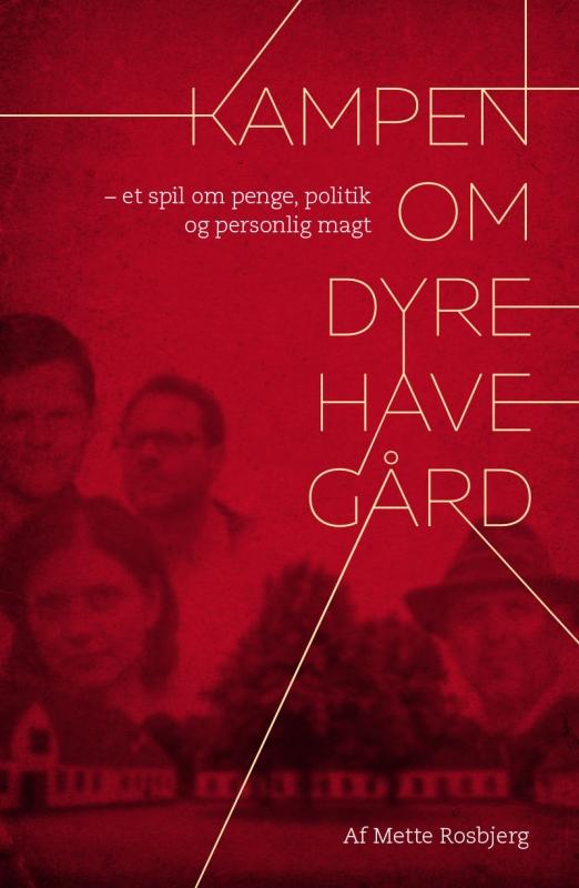 Forside, collage, Kampen om Dyrehavegård, forfatter Mette Rosbjerg. Omslag med fotos fra: Polfoto, Scanpix, Ditte Brøns og private fotos.